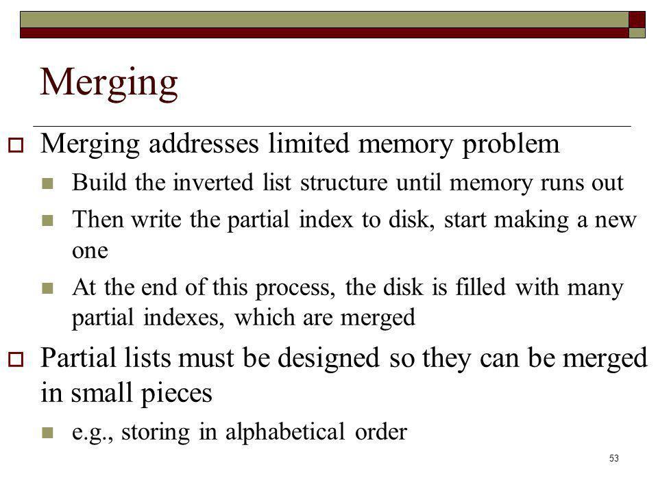 Merging Merging addresses limited memory problem