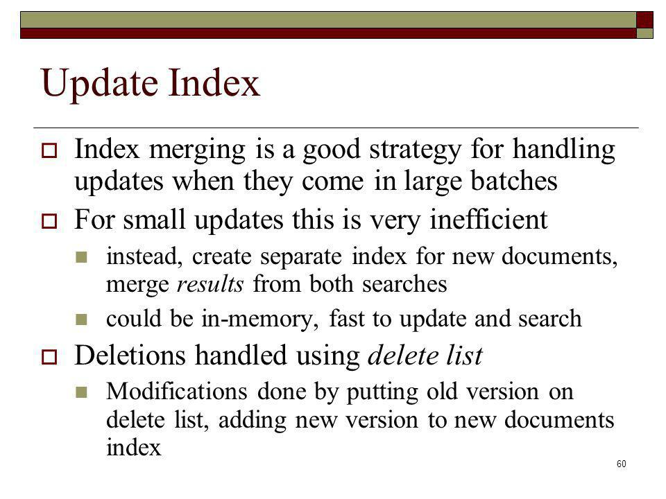 Update Index Index merging is a good strategy for handling updates when they come in large batches.