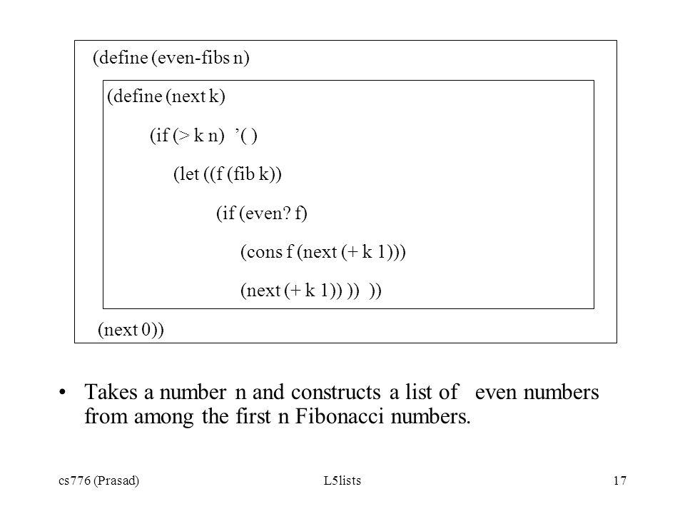 (define (even-fibs n) (define (next k) (if (> k n) '( ) (let ((f (fib k)) (if (even f) (cons f (next (+ k 1)))