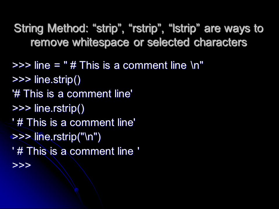 String Method: strip , rstrip , lstrip are ways to remove whitespace or selected characters