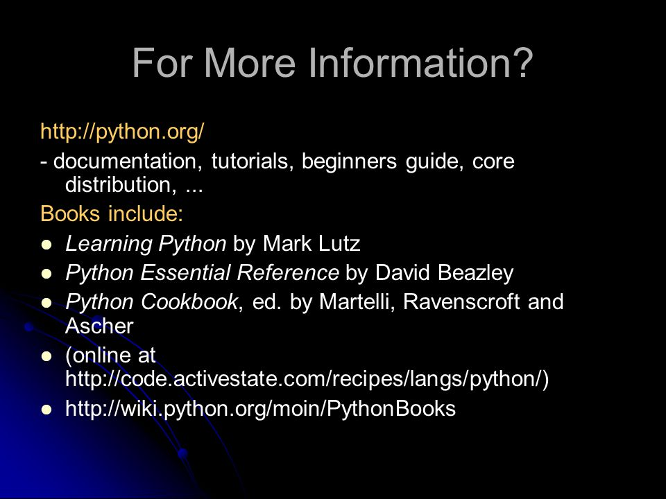 For More Information http://python.org/