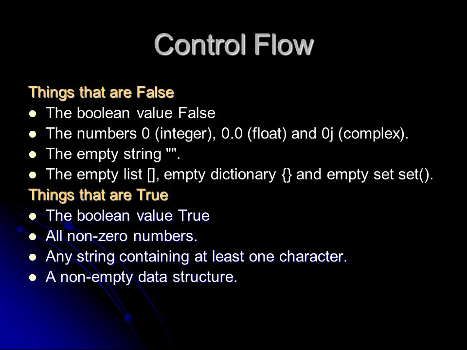 Control Flow Things that are False The boolean value False