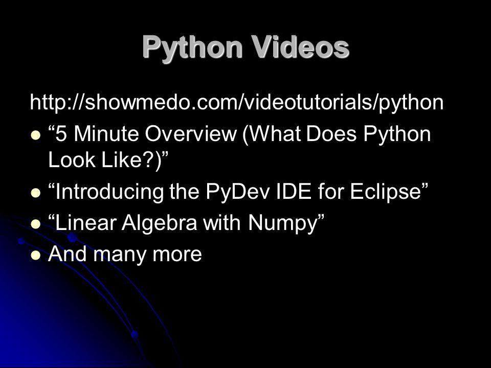 Python Videos http://showmedo.com/videotutorials/python