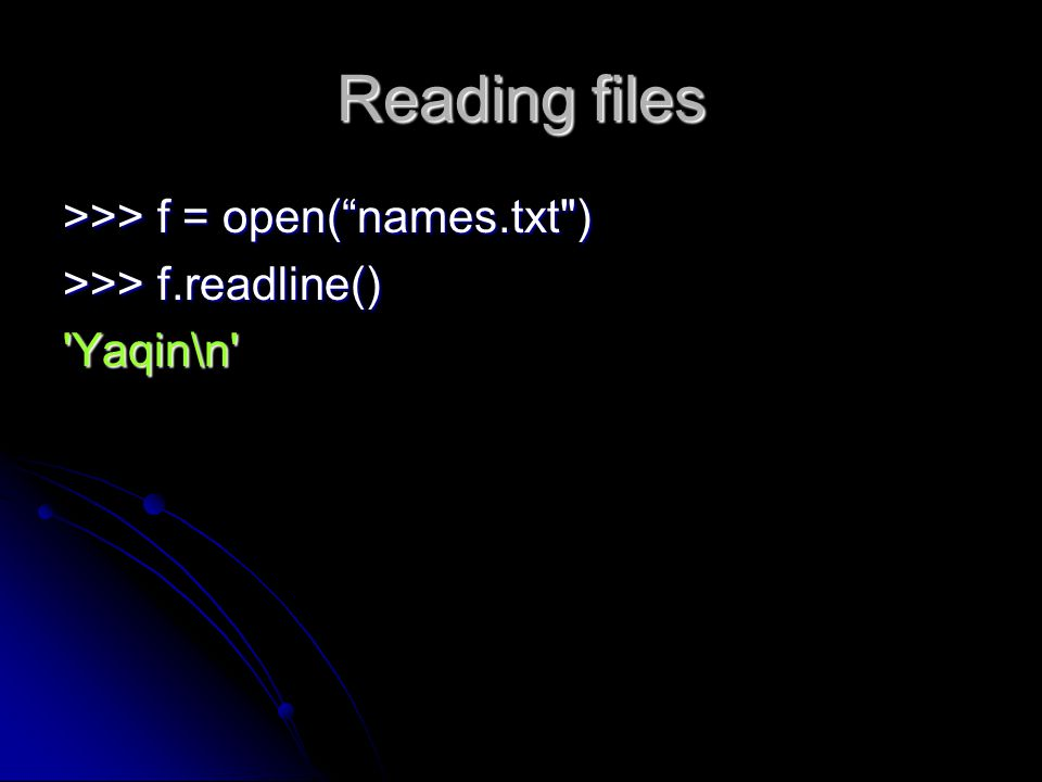 Reading files >>> f = open( names.txt )