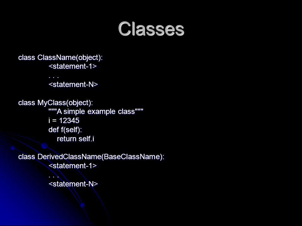 Classes class ClassName(object): <statement-1> . . .