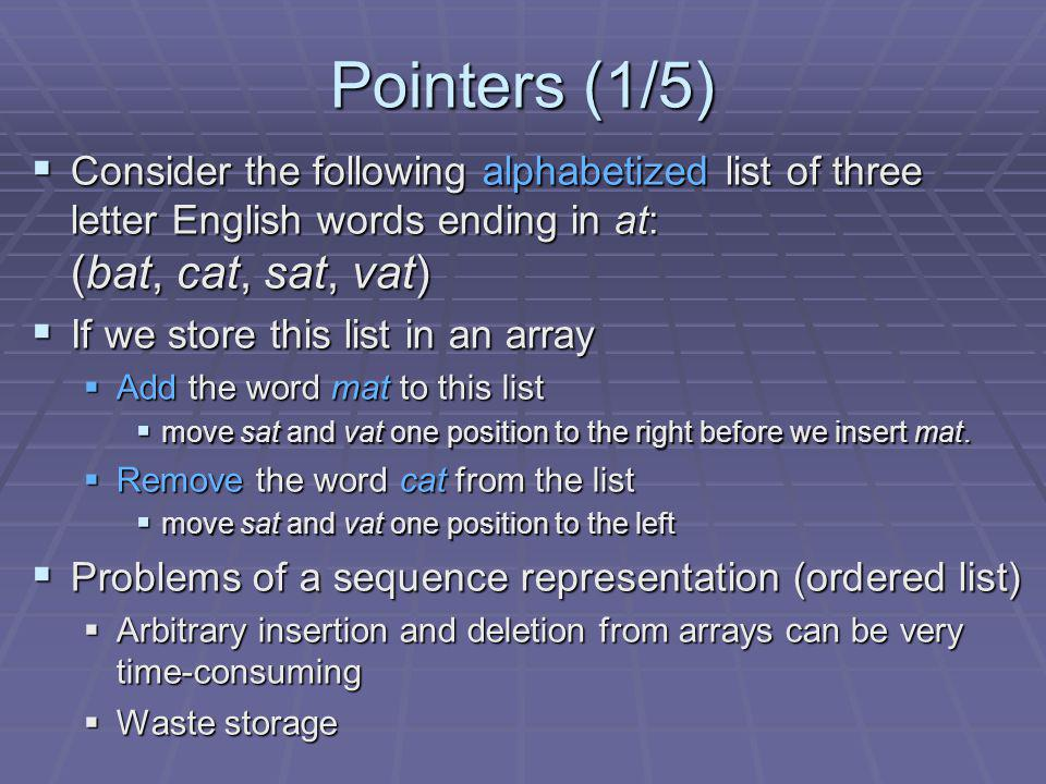 Pointers (1/5) Consider the following alphabetized list of three letter English words ending in at: (bat, cat, sat, vat)