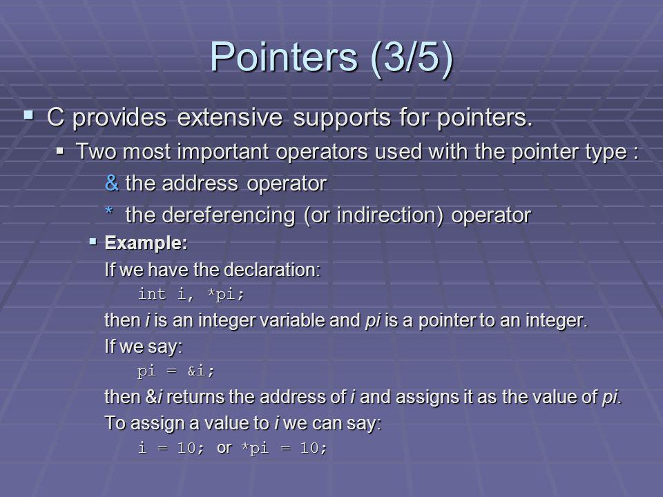 Pointers (3/5) C provides extensive supports for pointers.
