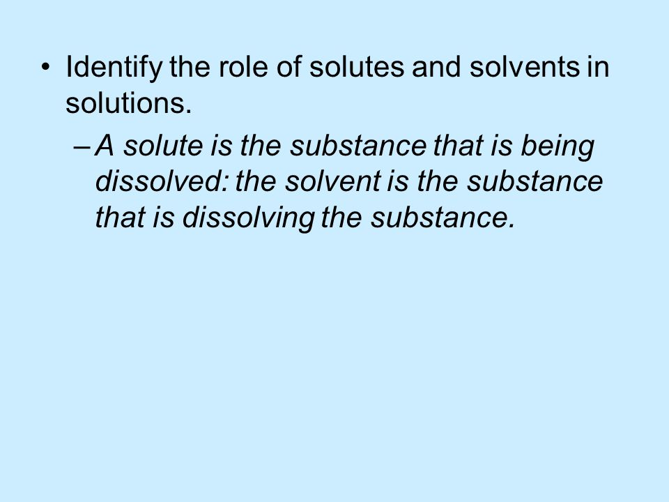 Identify the role of solutes and solvents in solutions.