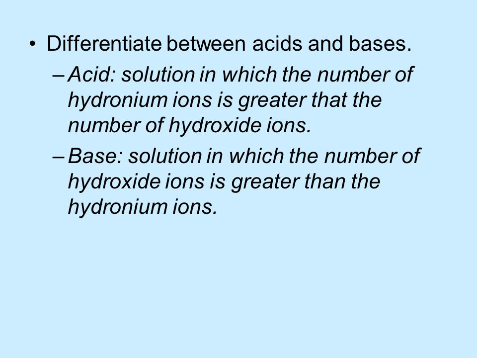 Differentiate between acids and bases.