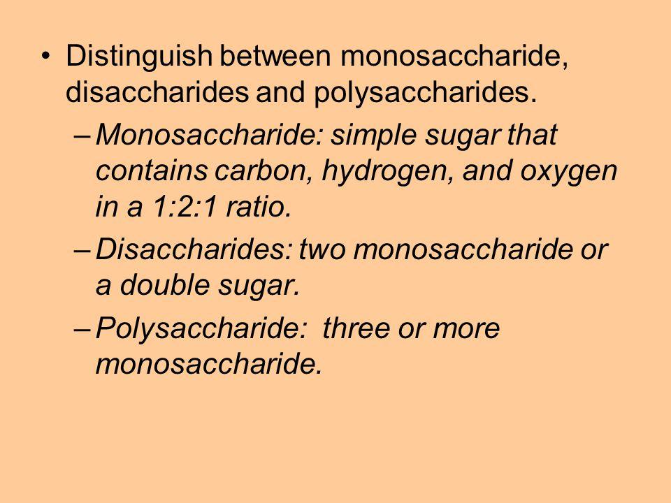 Distinguish between monosaccharide, disaccharides and polysaccharides.
