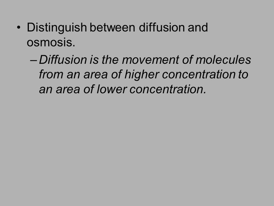 Distinguish between diffusion and osmosis.