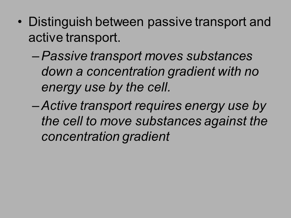 Distinguish between passive transport and active transport.