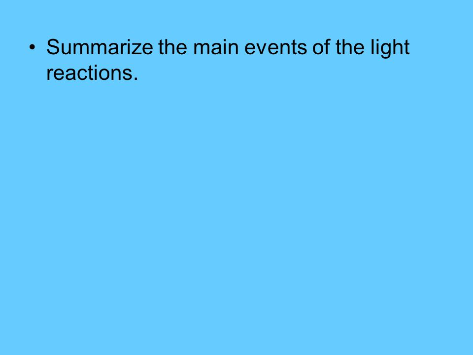 Summarize the main events of the light reactions.