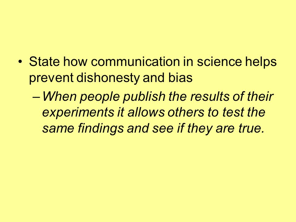 State how communication in science helps prevent dishonesty and bias