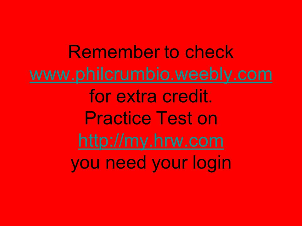 Remember to check www. philcrumbio. weebly. com for extra credit