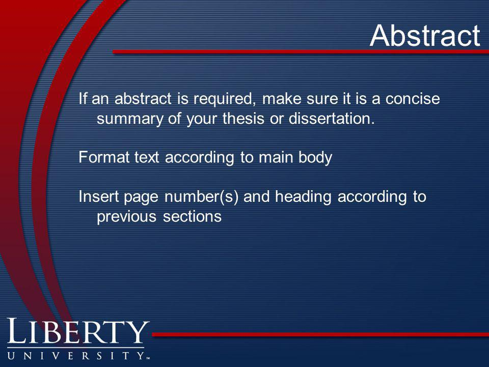 Abstract If an abstract is required, make sure it is a concise summary of your thesis or dissertation.