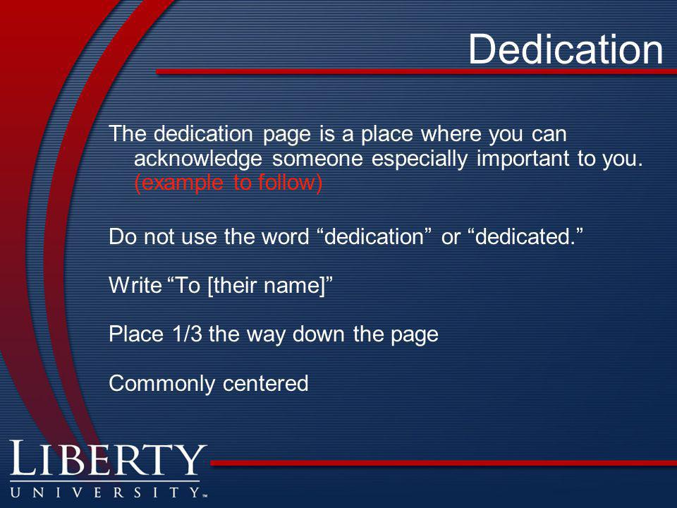 Dedication The dedication page is a place where you can acknowledge someone especially important to you. (example to follow)