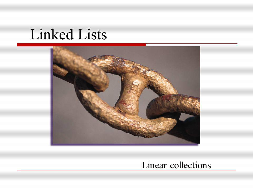 Linked Lists Linear collections