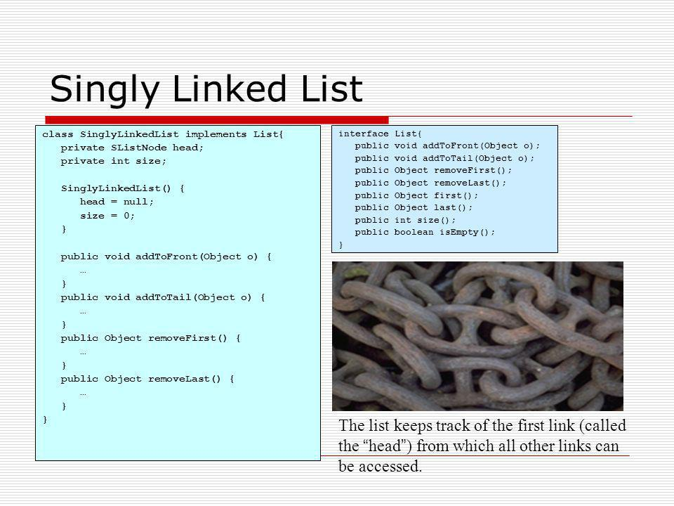 Singly Linked List class SinglyLinkedList implements List{ private SListNode head; private int size;