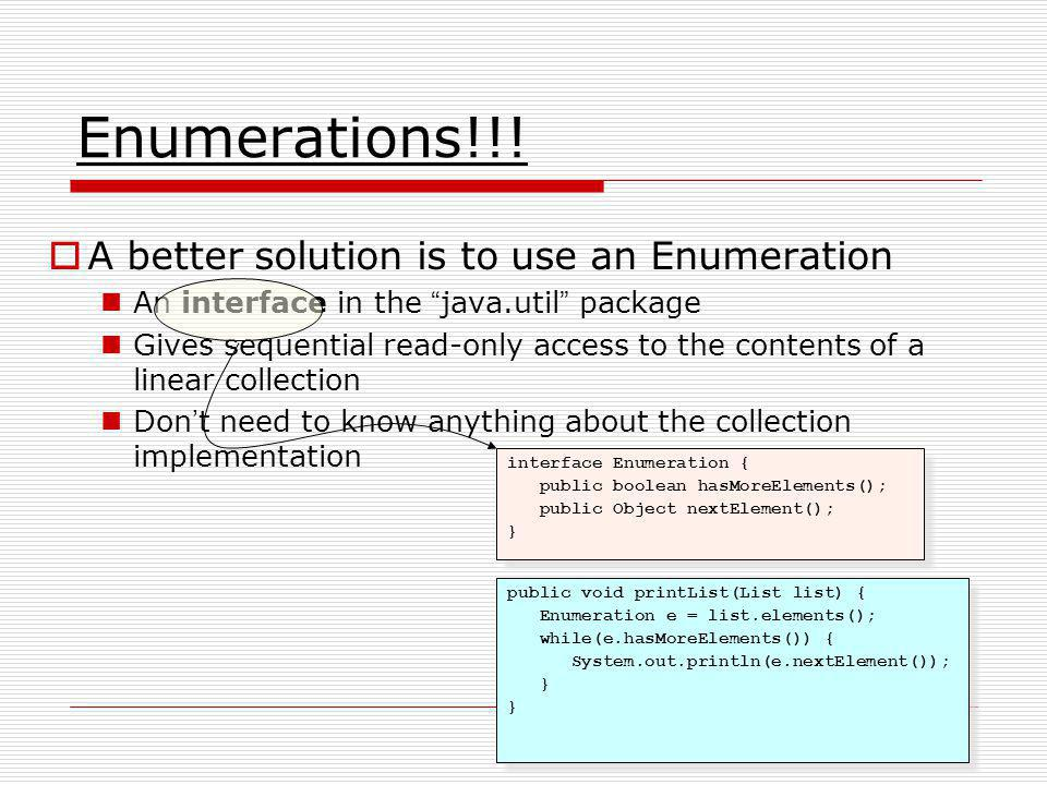 Enumerations!!! A better solution is to use an Enumeration