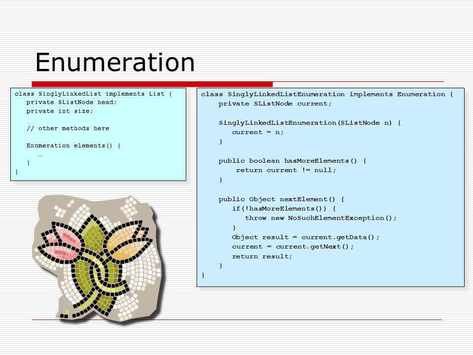 Enumeration class SinglyLinkedListEnumeration implements Enumeration {