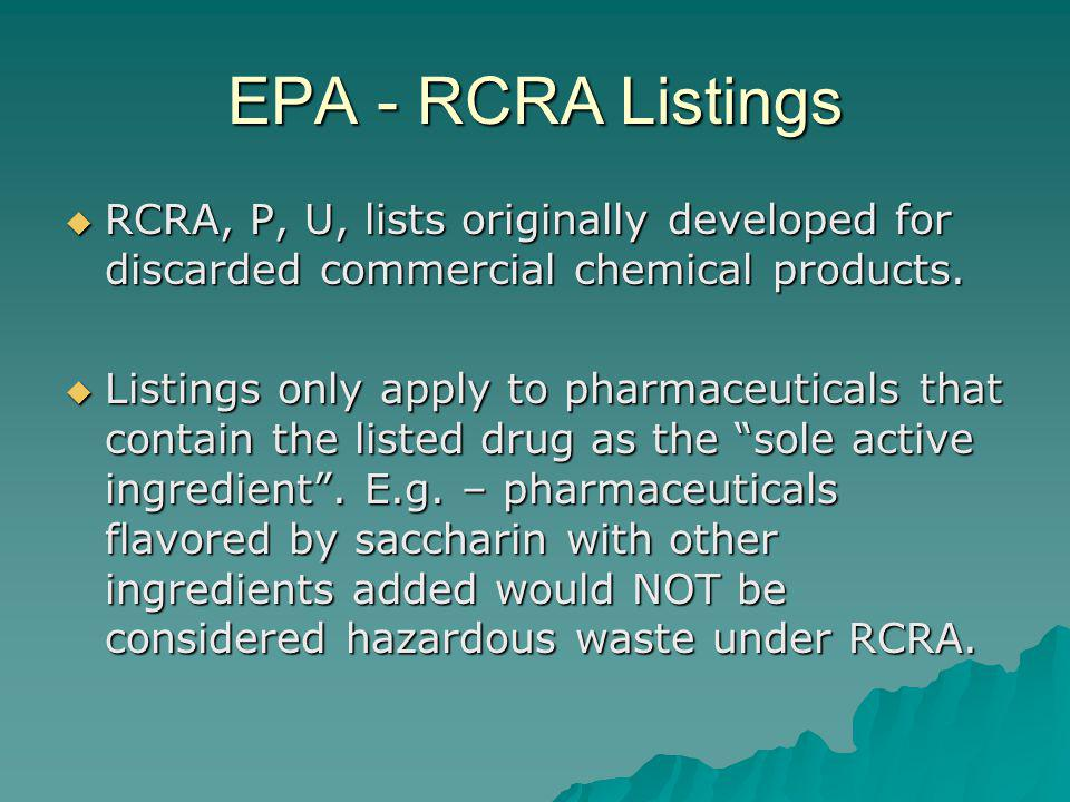 EPA - RCRA Listings RCRA, P, U, lists originally developed for discarded commercial chemical products.