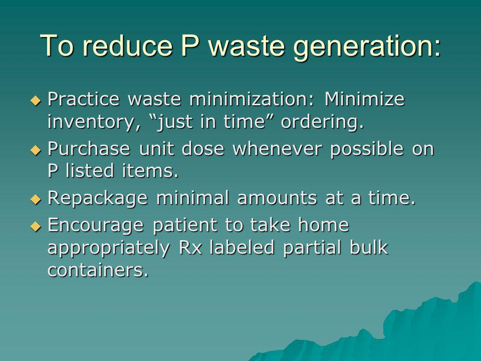 To reduce P waste generation: