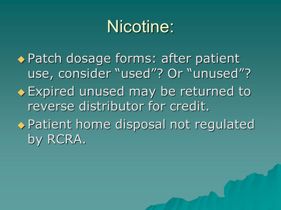 Nicotine: Patch dosage forms: after patient use, consider used Or unused Expired unused may be returned to reverse distributor for credit.