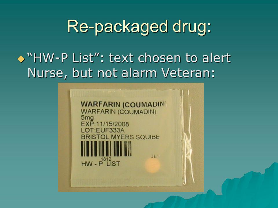 Re-packaged drug: HW-P List : text chosen to alert Nurse, but not alarm Veteran: