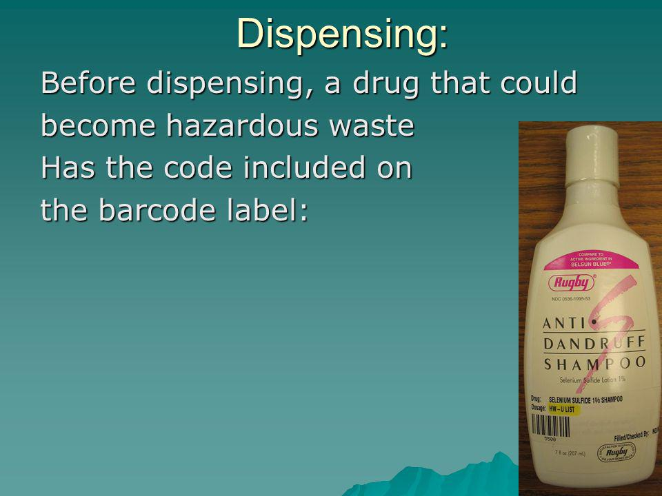 Dispensing: Before dispensing, a drug that could