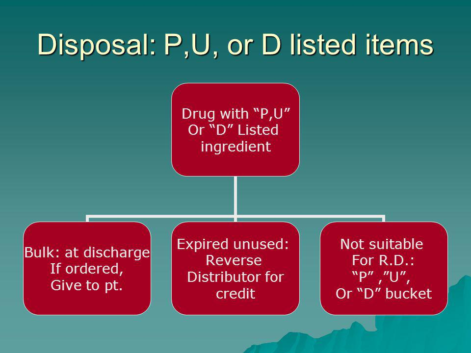 Disposal: P,U, or D listed items