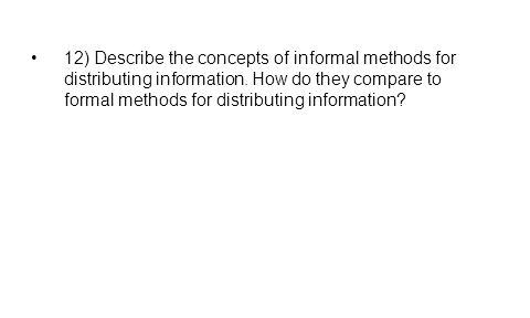 12) Describe the concepts of informal methods for distributing information.