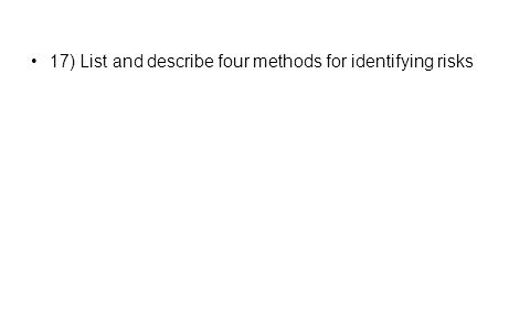 17) List and describe four methods for identifying risks