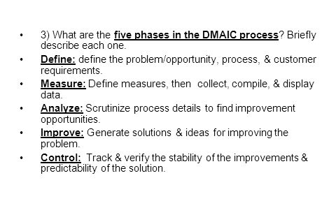 3) What are the five phases in the DMAIC process