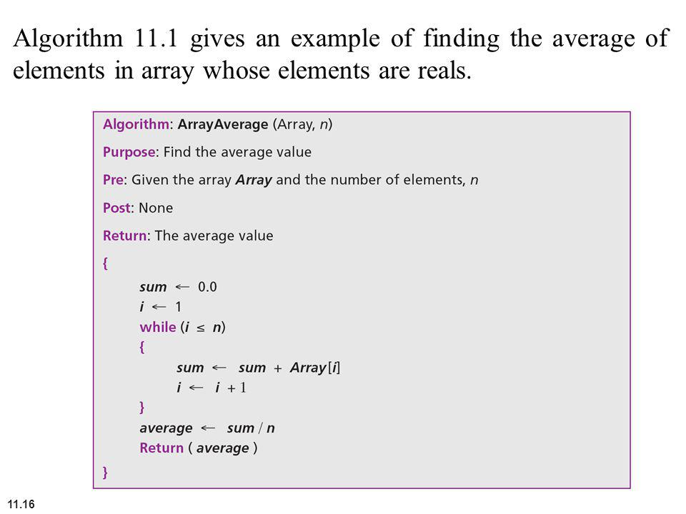 Algorithm 11.1 gives an example of finding the average of elements in array whose elements are reals.