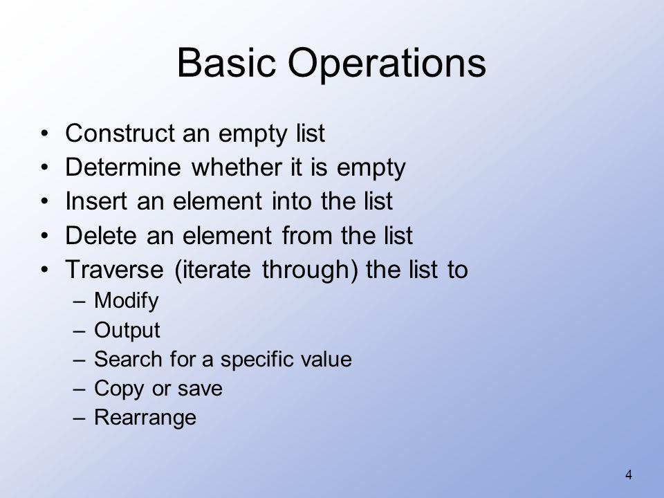 Basic Operations Construct an empty list Determine whether it is empty