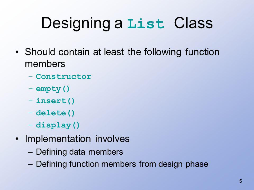 Designing a List Class Should contain at least the following function members. Constructor. empty()