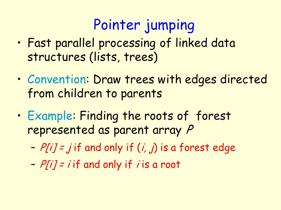 Pointer jumping Fast parallel processing of linked data structures (lists, trees)