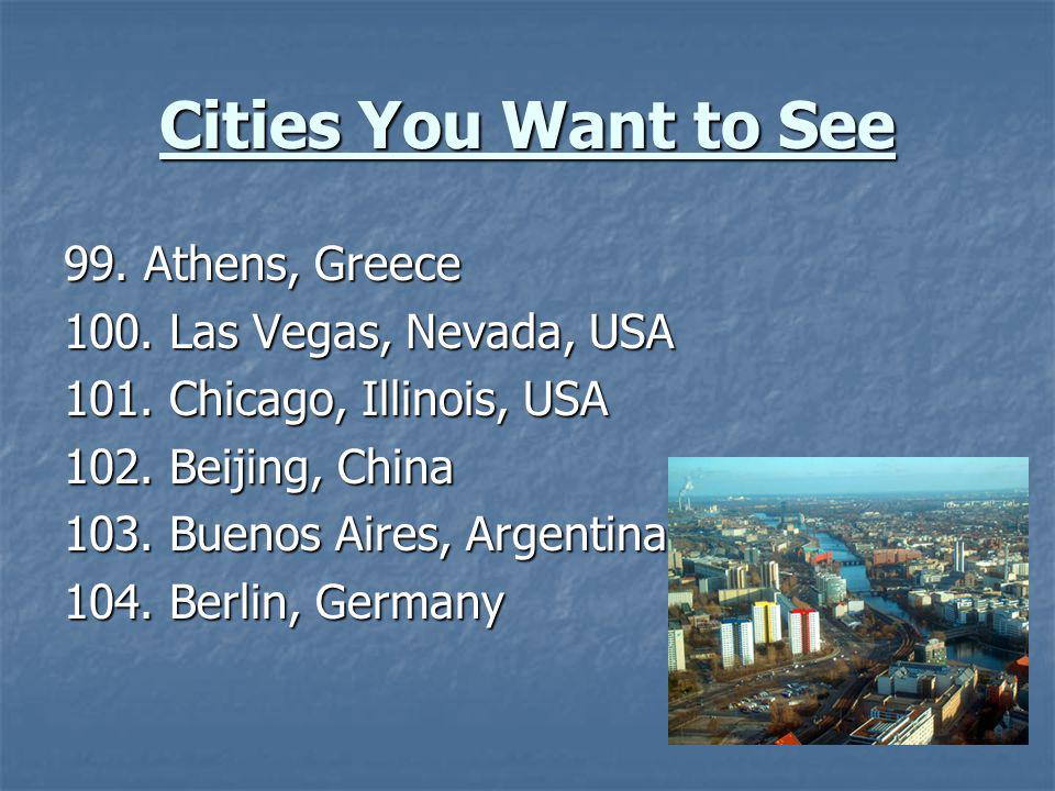 Cities You Want to See 99. Athens, Greece 100. Las Vegas, Nevada, USA
