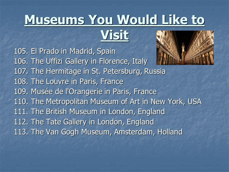 Museums You Would Like to Visit