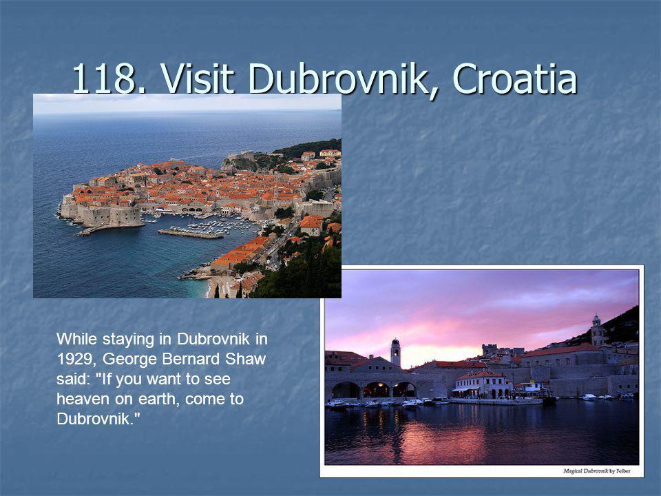 118. Visit Dubrovnik, Croatia