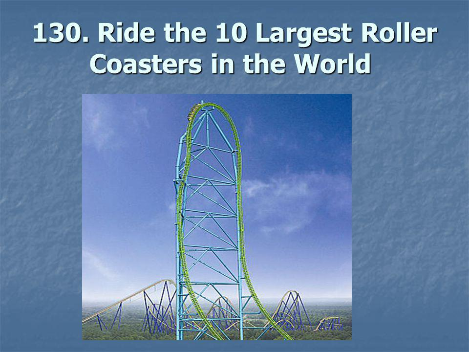 130. Ride the 10 Largest Roller Coasters in the World