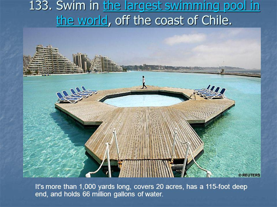 133. Swim in the largest swimming pool in the world, off the coast of Chile.