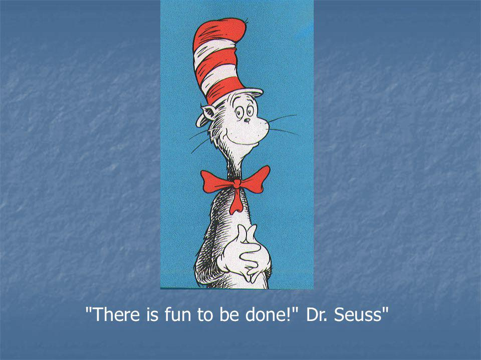 There is fun to be done! Dr. Seuss