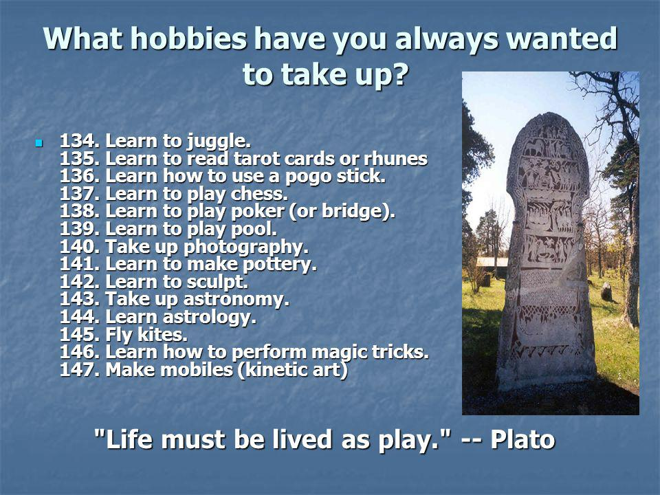 What hobbies have you always wanted to take up