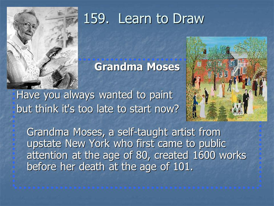 159. Learn to Draw Grandma Moses Have you always wanted to paint