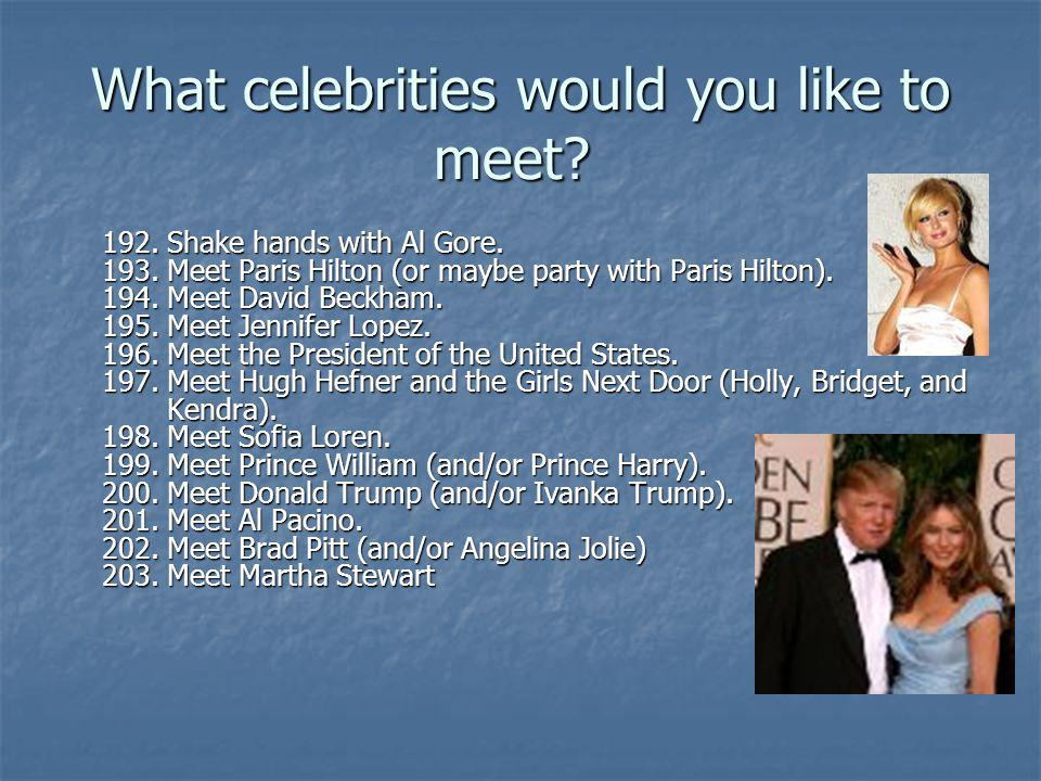 What celebrities would you like to meet