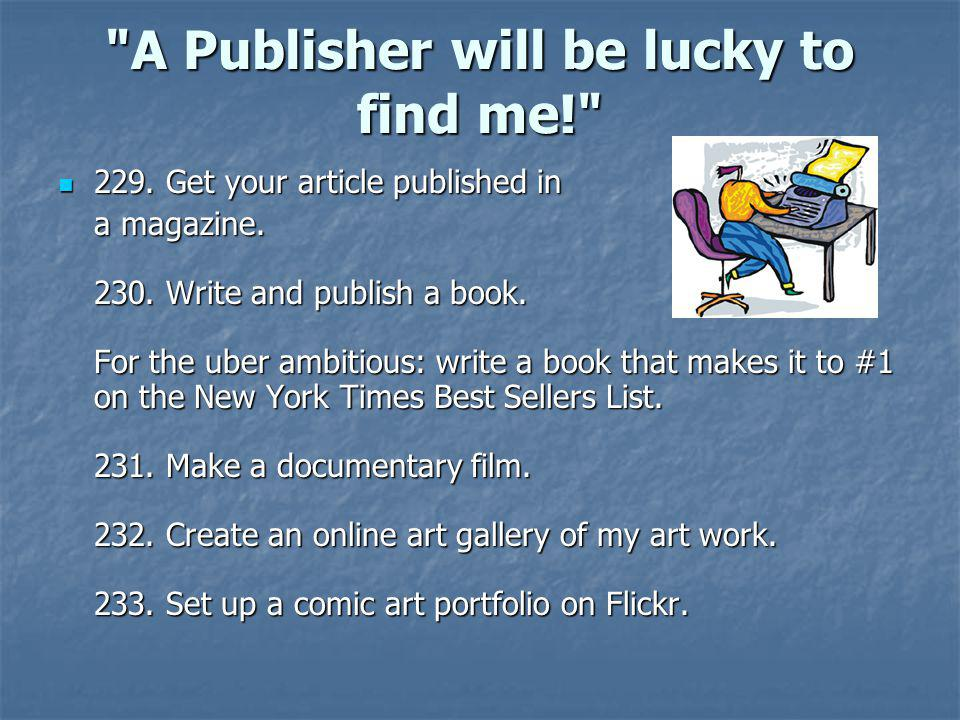 A Publisher will be lucky to find me!