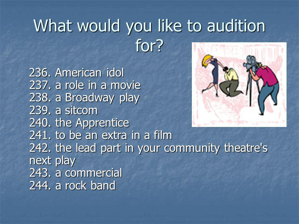 What would you like to audition for