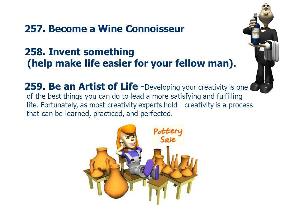 257. Become a Wine Connoisseur 258. Invent something